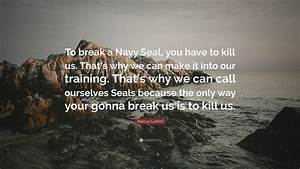 Fancy Seal Marcus Luttrell Quote To Break A Navy Seal You Have To