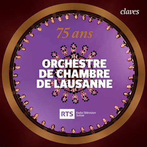 orchestre de chambre orchestre de chambre de lausanne 75 ans compositeurs