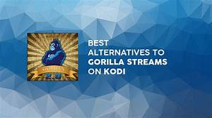 Best Alternatives to Gorilla Streams: What Kodi Add-ons to ...