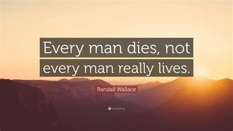randall wallace quote  man dies   man