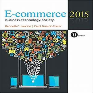 E Commerce 2015 11th Edition By Laudon Traver Solution