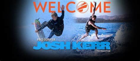 Tige Boats Josh Kerr by Top Ranked Pro Surfer Josh Kerr Joins Teamtige Alliance