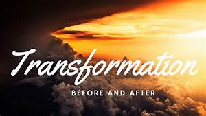 Before And After  God U0026 39 S Transformation At Work