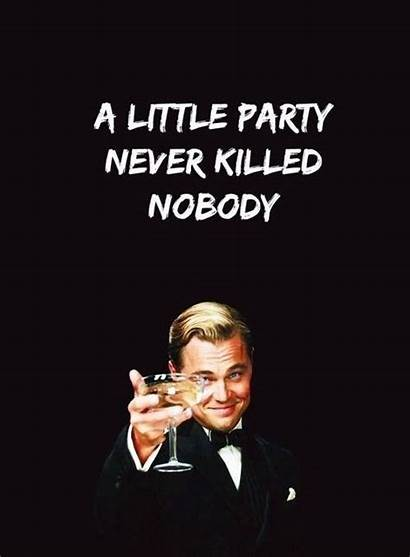 Party Nobody Never Quotes Killed Quote Drinking