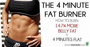 How To Burn 14 7  More Belly Fat In 4 Minutes Flat