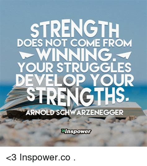 Where Does Meme Come From - strength does not come from winning your struggles develop your strengths arnold schwarzenegger