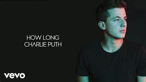 Lirik Lagu Charlie Puth  How Long  Omo Lyrics