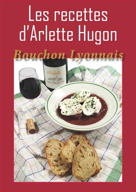 livre cuisine lyonnaise cuisine lyonnaise les recettes d 39 arlette hugon bouchon