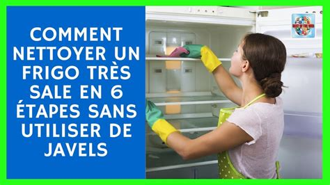 nettoyer un frigo comment nettoyer un frigo tr 232 s sale en 6 233 sans utiliser de javel
