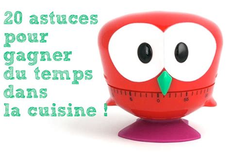 les astuces de cuisine 20 astuces pour gagner du temps dans la cuisine cabane à