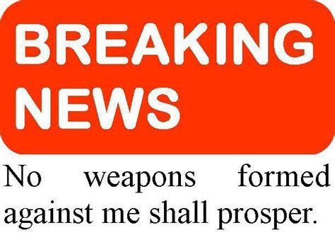 no weapons formed against me shall prosper just the god