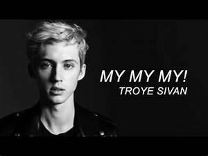 My My My! - Troye Sivan (Lyrics) - YouTube  My