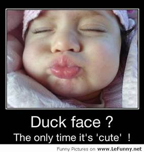 Baby duck face... Funny Baby Face Quotes