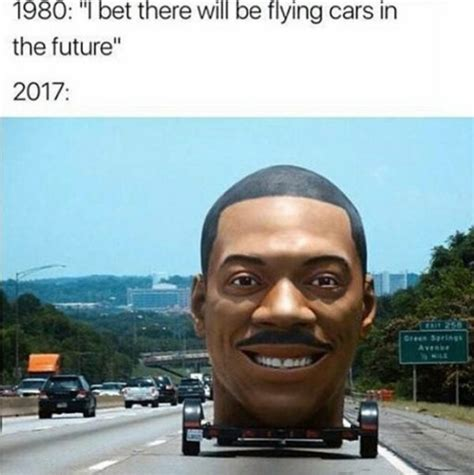 Eddie Murphie Meme Template by I Bet There Will Be Flying Cars In The Future Know Your Meme