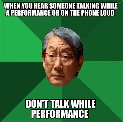Talking On The Phone Meme - meme creator when you hear someone talking while a performance or on the phone loud don t ta