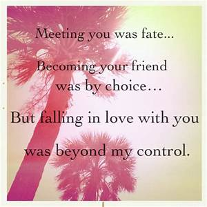 Meeting You Fate Becoming Your Friend Was By Choice But ...
