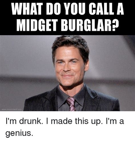 Midget Meme - what do you call a midget burglar wwwalienredwolf com i m drunk i made this up i m a genius