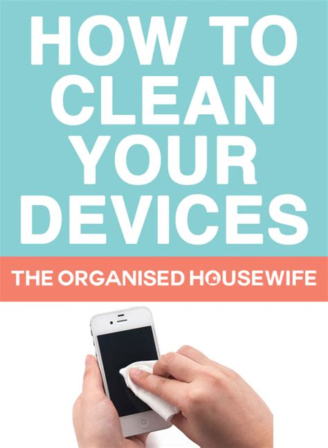 how to clean out iphone how to clean iphone and the organised