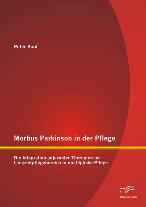 Morbus Parkinson in der Pflege Die Integration adjuvanter