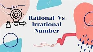 Rational Number Vs Irrational Number