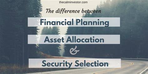the difference between financial planning asset allocation and security selection the calm