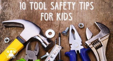 tool safety tips  kids mom   prep