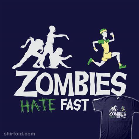 fast zombies hate food snorgtees shirtoid teemagnet