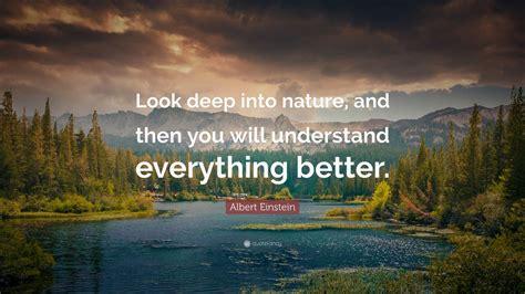 "Albert Einstein Quote ""look Deep Into Nature, And Then"