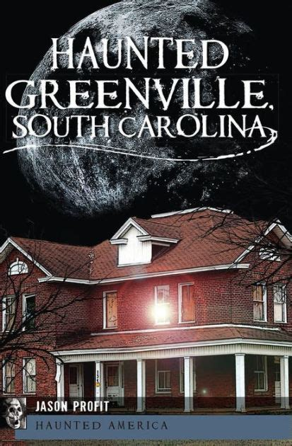 Barnes And Noble Greenville by Haunted Greenville Sc By Jason Profit Paperback Barnes