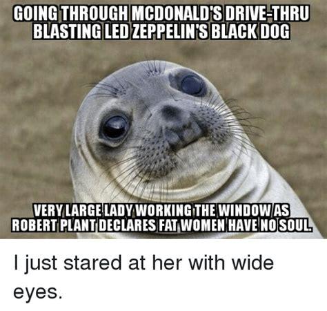 Fat Dog Meme - going through mcdonaldsdrive thru blasting ledzeppelins black dog very large lady working the