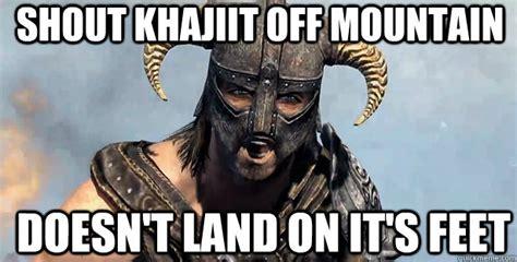 Khajiit Meme - shout khajiit off mountain doesn t land on it s feet skyrim quickmeme