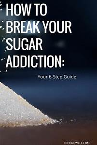 How to Break Your Sugar Addiction: Your 6-Step Guide
