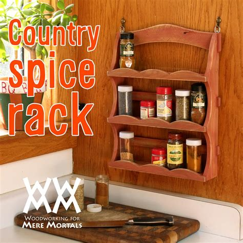 Woodworking Plans Spice Rack by Plans Woodworking For Mere Mortals
