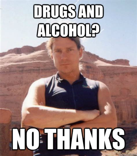 Memes About Alcohol - drugs and alcohol no thanks misc quickmeme