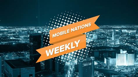 mobile nations weekly auld lang gadgetry android central