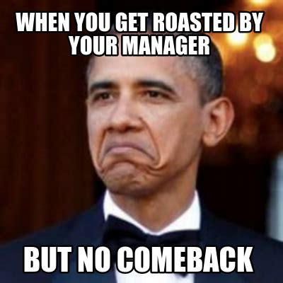 Roasted Memes - meme creator when you get roasted by your manager but no comeback meme generator at