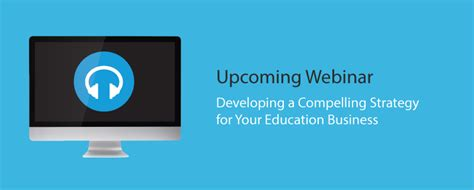 Upcoming Webinar Developing A Compelling Strategy For Your Education Business  Web Courseworks