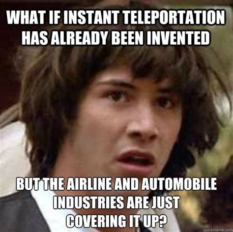 Instant Meme - what if instant teleportation has already been invented but the airline and automobile