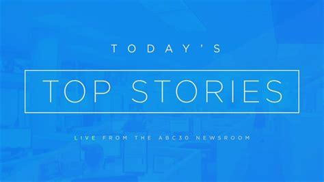 Today's Top Stories Abc30com