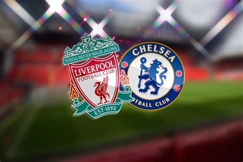 Liverpool vs Chelsea LIVE! Latest team news, lineups ...