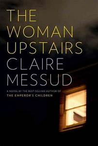 'The Woman Upstairs' A Saga Of Anger And Thwarted Ambition  NPR
