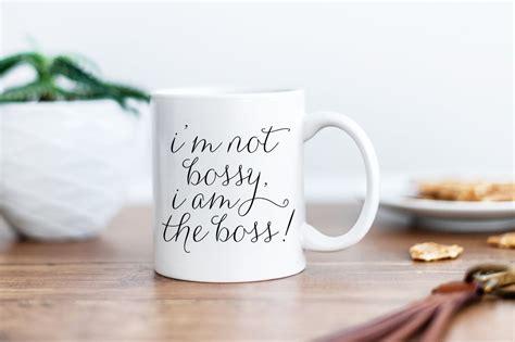 Worlds greatest boss mug : I'm Not Bossy, I am the Boss Mug - Pretty Collected