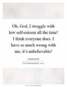 Oh, God, I stru... Low Esteem Quotes