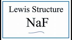How To Draw The Lewis Dot Structure For Naf  Sodium Fluoride