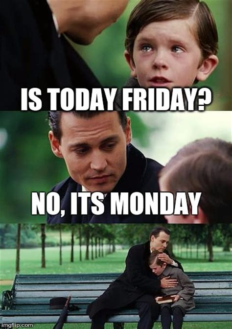 Today Is Friday Meme - finding neverland meme imgflip