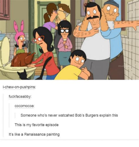 Bob S Burgers Memes - i chew on pushpins uckfaceabby cocomocoa someone who s never watcahed bob s burgers explain this