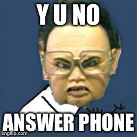 Answer Your Phone Meme - kim jong il y u no meme imgflip