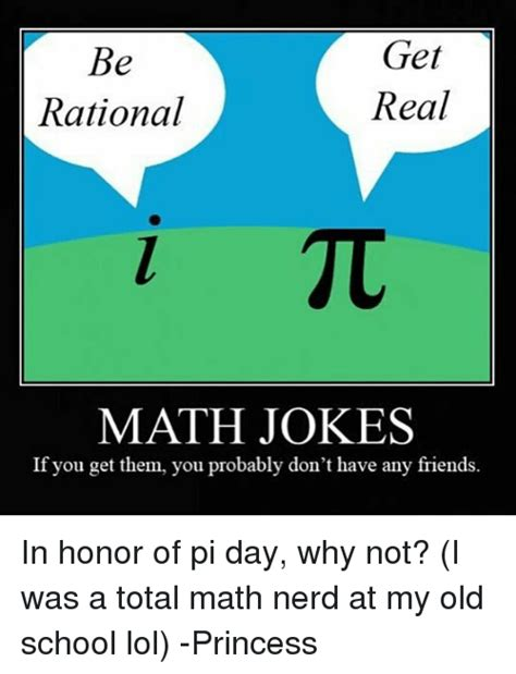 Math Nerd Meme - get be real rational math jokes if you get them you probably don t have any friends in honor of