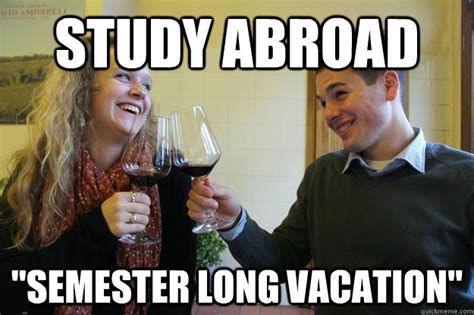 Study Abroad Meme - study abroad quot semester long vacation quot rich college kids quickmeme