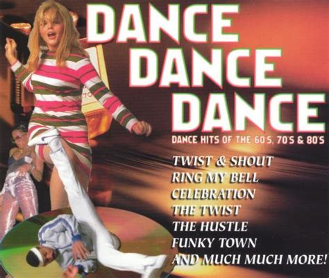 The best '80s dance songs you still groove to … перевести эту страницу. Dance Dance Dance: Dance Hits of the 60's, 70's, & 80's ...